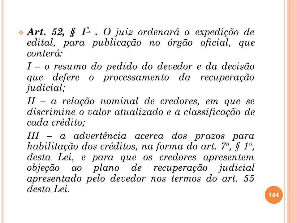 Art. 52, § 1 º.. O juiz ordenará a expedição de edital, para publicação no órgão oficial, que conterá: I – o resumo do pedido do devedor e da decisão