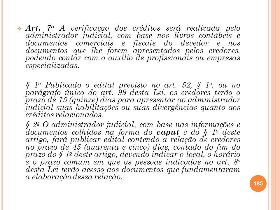 Art. 7 o A verificação dos créditos será realizada pelo administrador judicial, com base nos livros contábeis e documentos comerciais e fiscais do dev