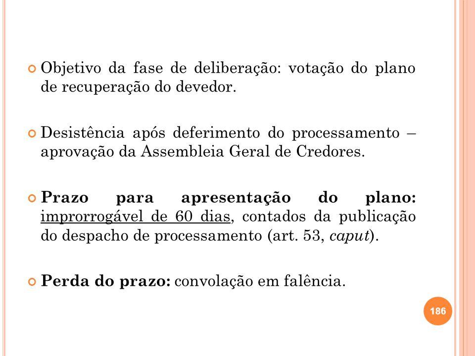 Objetivo da fase de deliberação: votação do plano de recuperação do devedor. Desistência após deferimento do processamento – aprovação da Assembleia G