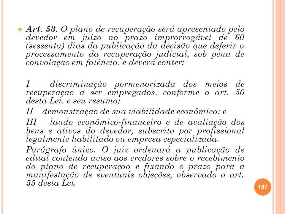 Art. 53. O plano de recuperação será apresentado pelo devedor em juízo no prazo improrrogável de 60 (sessenta) dias da publicação da decisão que defer