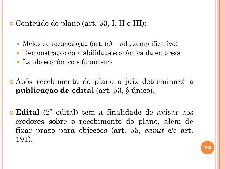 Conteúdo do plano (art. 53, I, II e III): Meios de recuperação (art. 50 – rol exemplificativo) Demonstração da viabilidade econômica da empresa Laudo