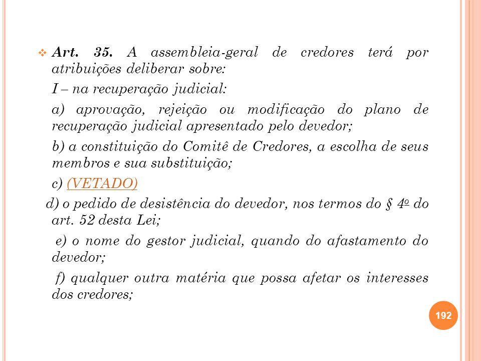 Art. 35. A assembleia-geral de credores terá por atribuições deliberar sobre: I – na recuperação judicial: a) aprovação, rejeição ou modificação do pl