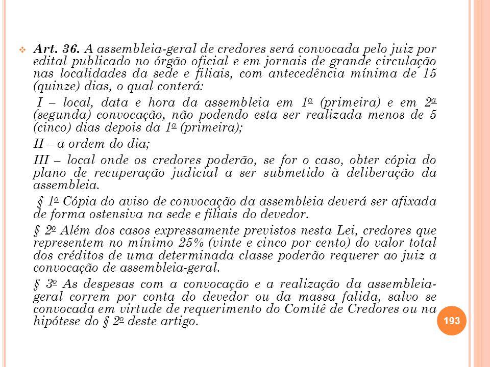 Art. 36. A assembleia-geral de credores será convocada pelo juiz por edital publicado no órgão oficial e em jornais de grande circulação nas localidad