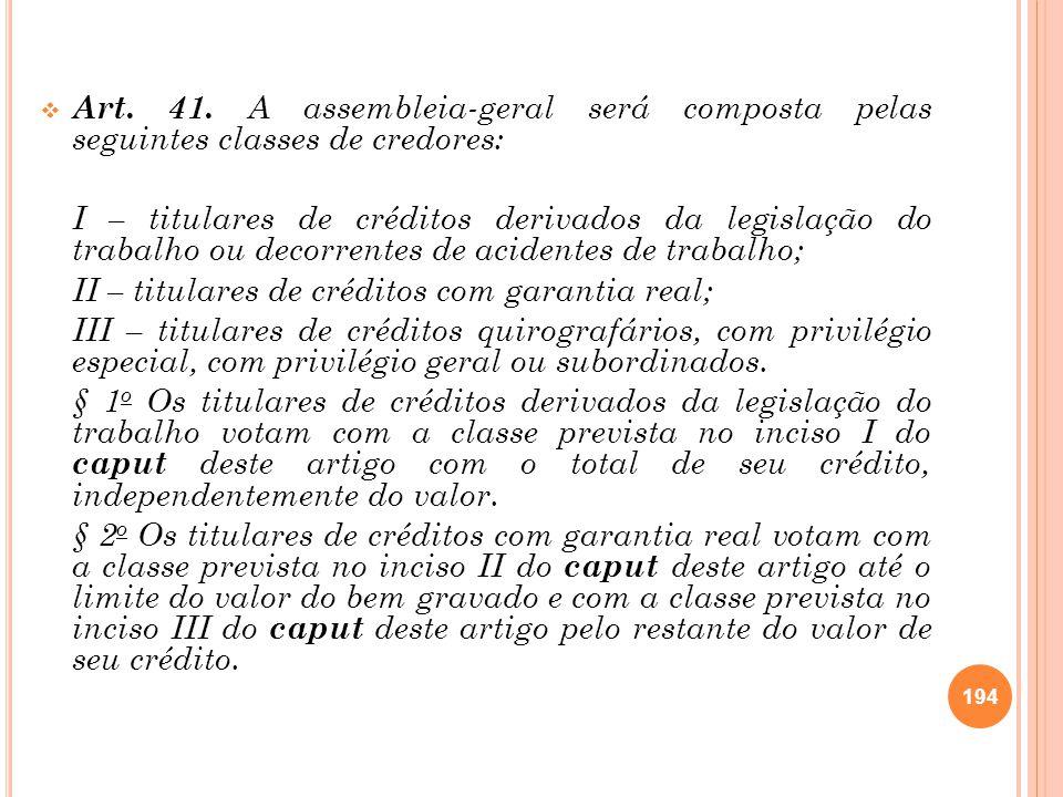 Art. 41. A assembleia-geral será composta pelas seguintes classes de credores: I – titulares de créditos derivados da legislação do trabalho ou decorr