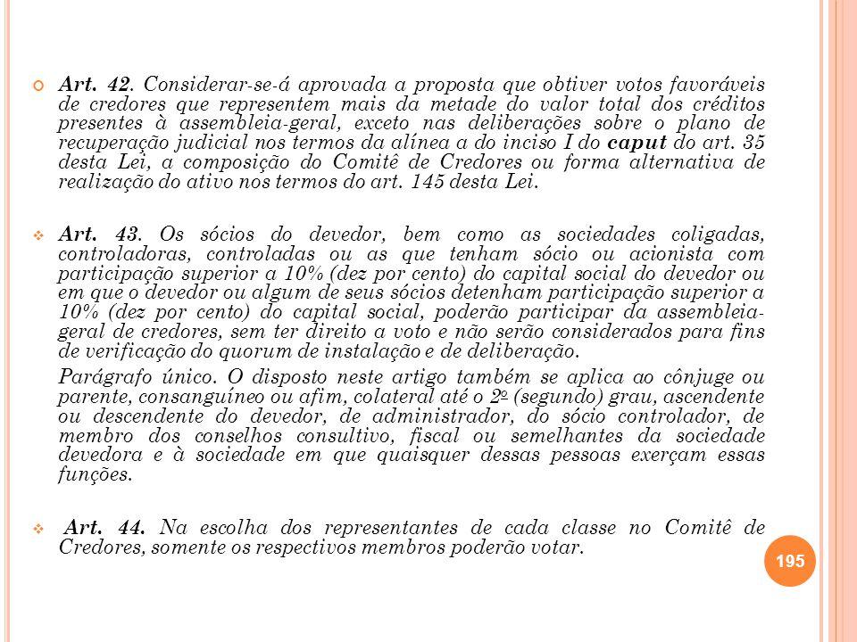 Art. 42. Considerar-se-á aprovada a proposta que obtiver votos favoráveis de credores que representem mais da metade do valor total dos créditos prese