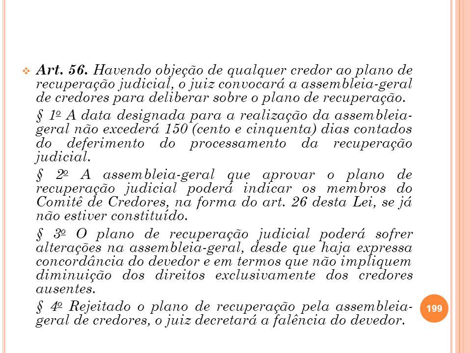 Art. 56. Havendo objeção de qualquer credor ao plano de recuperação judicial, o juiz convocará a assembleia-geral de credores para deliberar sobre o p