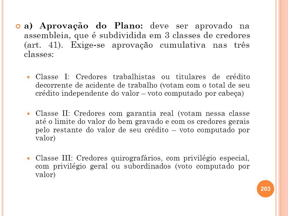 a) Aprovação do Plano: deve ser aprovado na assembleia, que é subdividida em 3 classes de credores (art. 41). Exige-se aprovação cumulativa nas três c