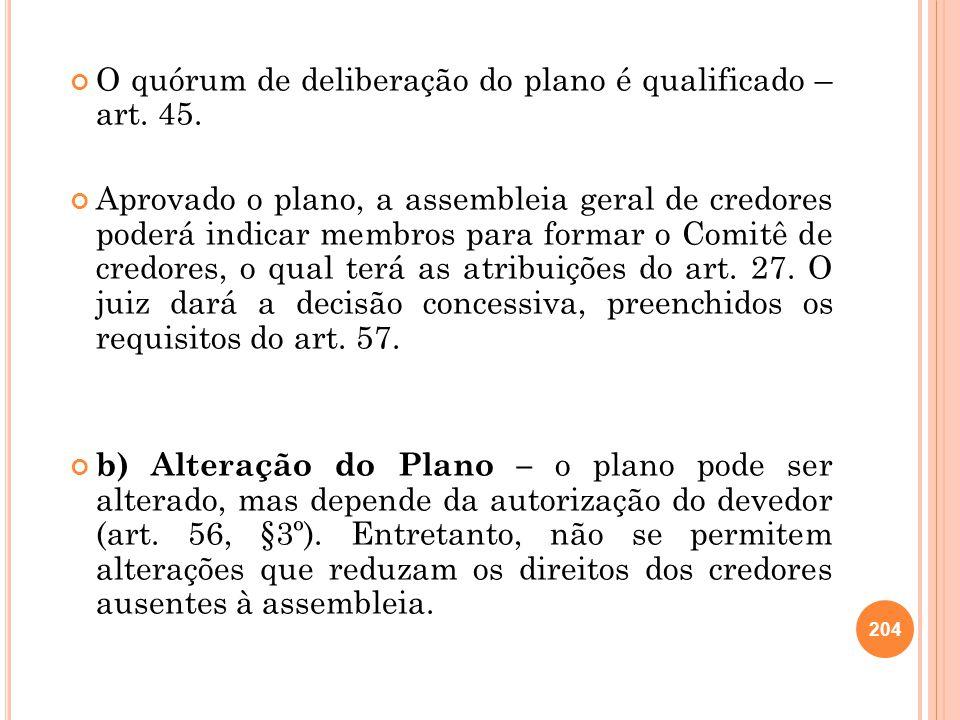 O quórum de deliberação do plano é qualificado – art. 45. Aprovado o plano, a assembleia geral de credores poderá indicar membros para formar o Comitê