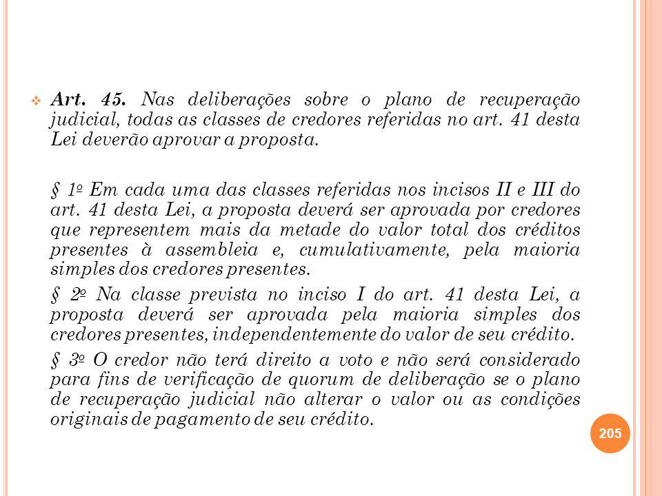 Art. 45. Nas deliberações sobre o plano de recuperação judicial, todas as classes de credores referidas no art. 41 desta Lei deverão aprovar a propost