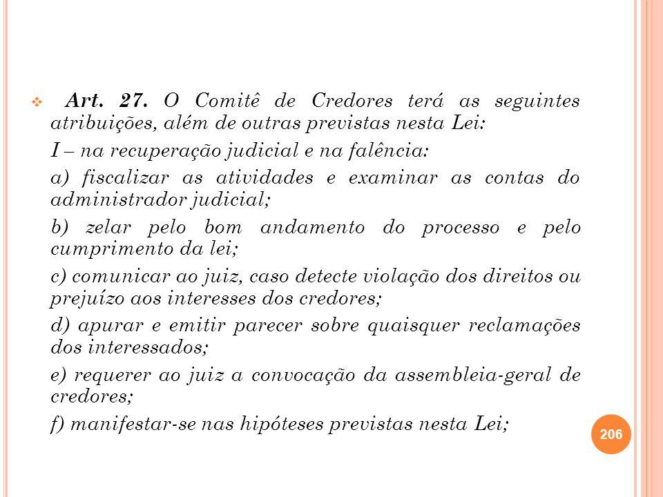 Art. 27. O Comitê de Credores terá as seguintes atribuições, além de outras previstas nesta Lei: I – na recuperação judicial e na falência: a) fiscali