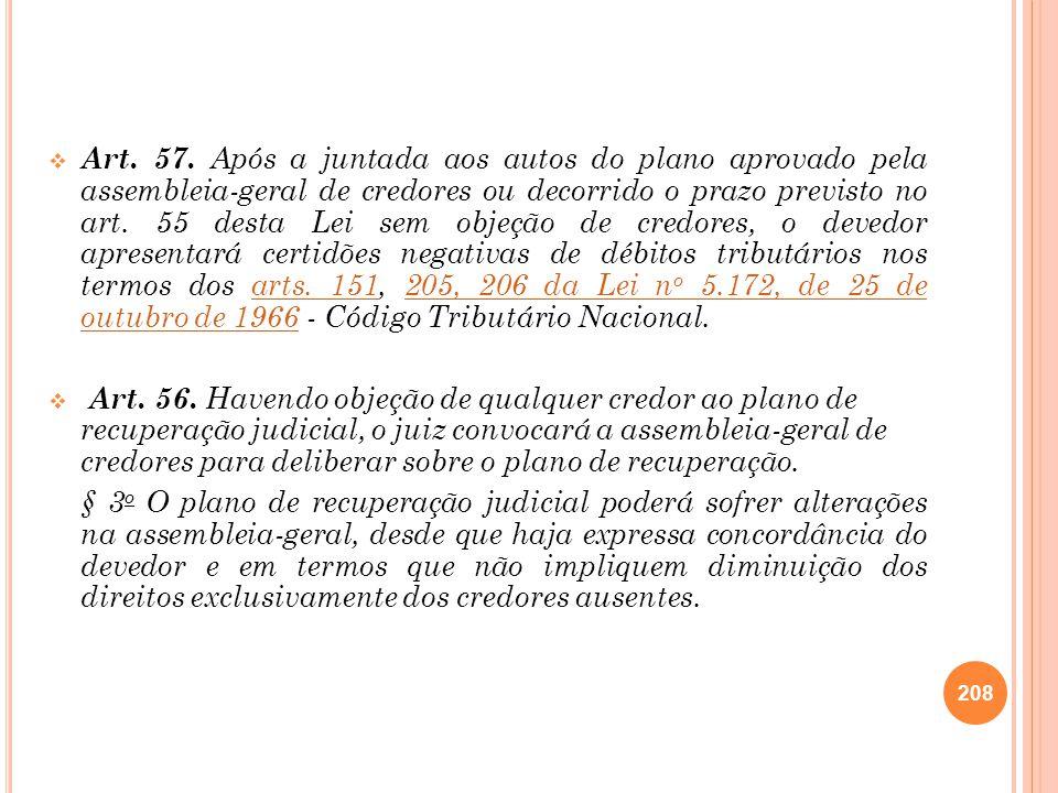 Art. 57. Após a juntada aos autos do plano aprovado pela assembleia-geral de credores ou decorrido o prazo previsto no art. 55 desta Lei sem objeção d