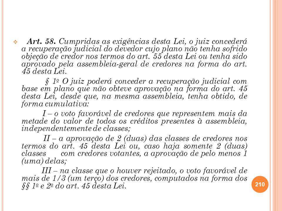 Art. 58. Cumpridas as exigências desta Lei, o juiz concederá a recuperação judicial do devedor cujo plano não tenha sofrido objeção de credor nos term
