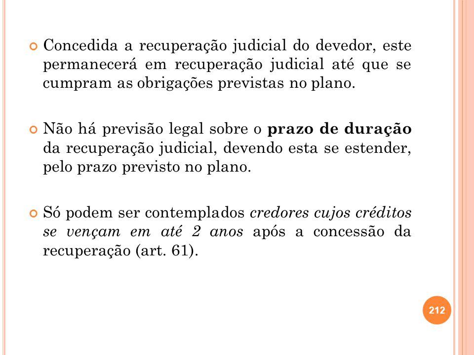 Concedida a recuperação judicial do devedor, este permanecerá em recuperação judicial até que se cumpram as obrigações previstas no plano. Não há prev