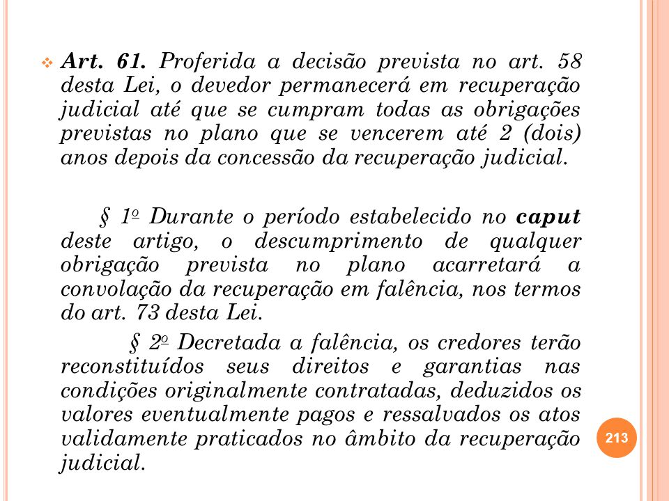 Art. 61. Proferida a decisão prevista no art. 58 desta Lei, o devedor permanecerá em recuperação judicial até que se cumpram todas as obrigações previ