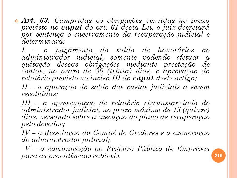 Art. 63. Cumpridas as obrigações vencidas no prazo previsto no caput do art. 61 desta Lei, o juiz decretará por sentença o encerramento da recuperação