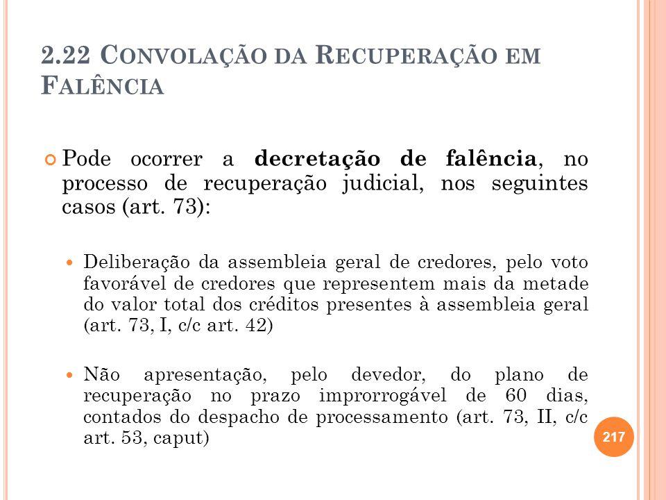 2.22 C ONVOLAÇÃO DA R ECUPERAÇÃO EM F ALÊNCIA Pode ocorrer a decretação de falência, no processo de recuperação judicial, nos seguintes casos (art. 73