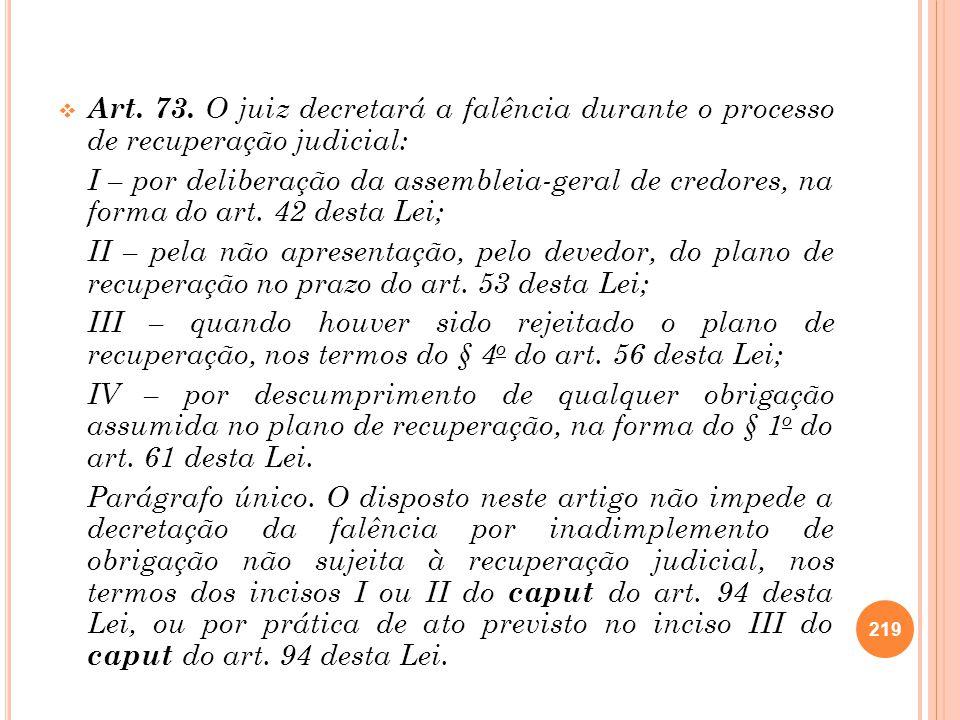 Art. 73. O juiz decretará a falência durante o processo de recuperação judicial: I – por deliberação da assembleia-geral de credores, na forma do art.