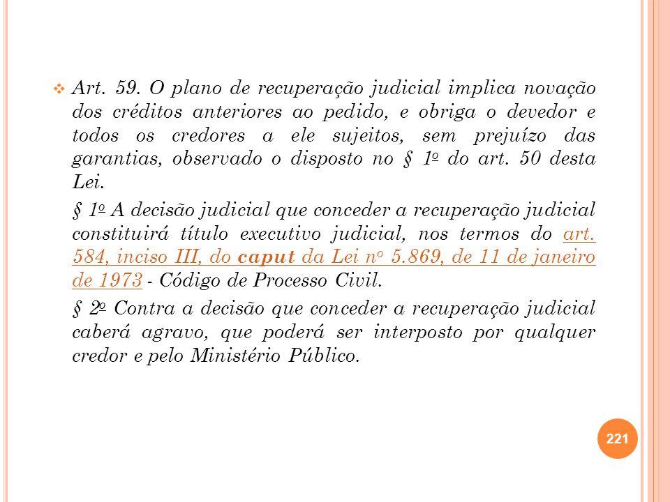 Art. 59. O plano de recuperação judicial implica novação dos créditos anteriores ao pedido, e obriga o devedor e todos os credores a ele sujeitos, sem