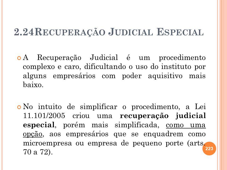 223 2.24R ECUPERAÇÃO J UDICIAL E SPECIAL A Recuperação Judicial é um procedimento complexo e caro, dificultando o uso do instituto por alguns empresár