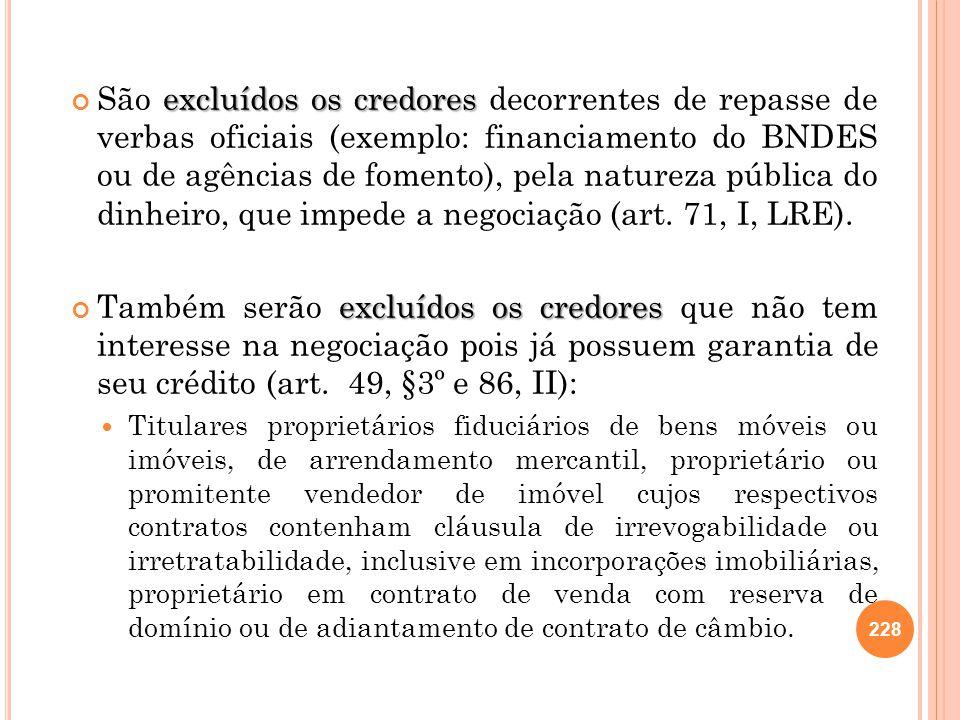 228 excluídos os credores São excluídos os credores decorrentes de repasse de verbas oficiais (exemplo: financiamento do BNDES ou de agências de fomen