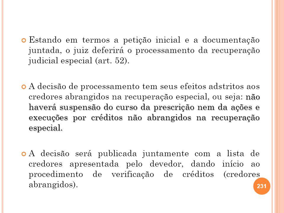 231 Estando em termos a petição inicial e a documentação juntada, o juiz deferirá o processamento da recuperação judicial especial (art. 52). não have