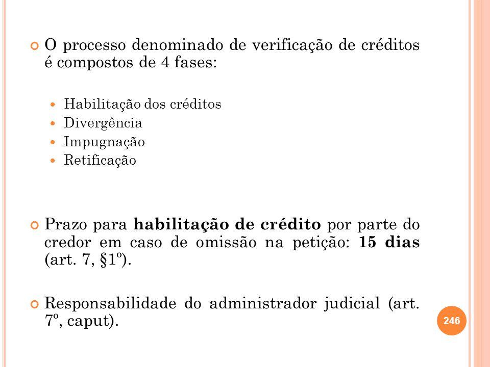 O processo denominado de verificação de créditos é compostos de 4 fases: Habilitação dos créditos Divergência Impugnação Retificação Prazo para habili
