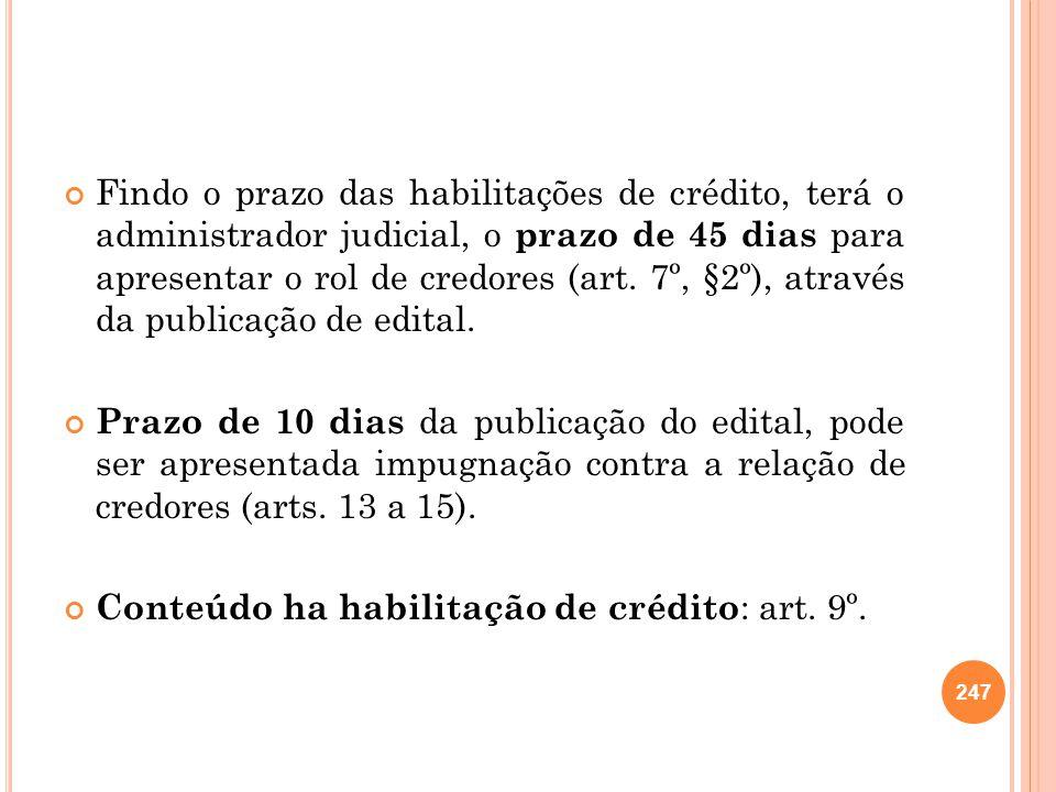 Findo o prazo das habilitações de crédito, terá o administrador judicial, o prazo de 45 dias para apresentar o rol de credores (art. 7º, §2º), através