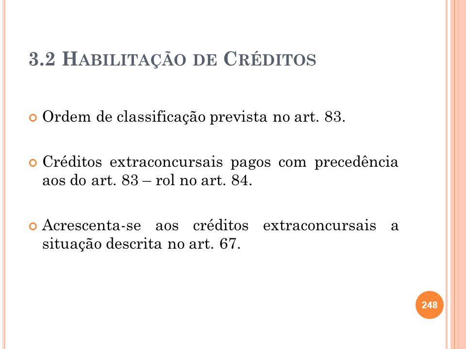 3.2 H ABILITAÇÃO DE C RÉDITOS Ordem de classificação prevista no art. 83. Créditos extraconcursais pagos com precedência aos do art. 83 – rol no art.