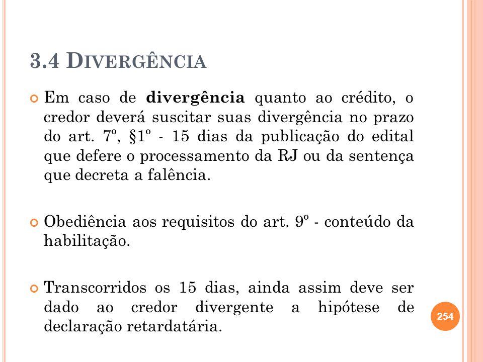 3.4 D IVERGÊNCIA Em caso de divergência quanto ao crédito, o credor deverá suscitar suas divergência no prazo do art. 7º, §1º - 15 dias da publicação