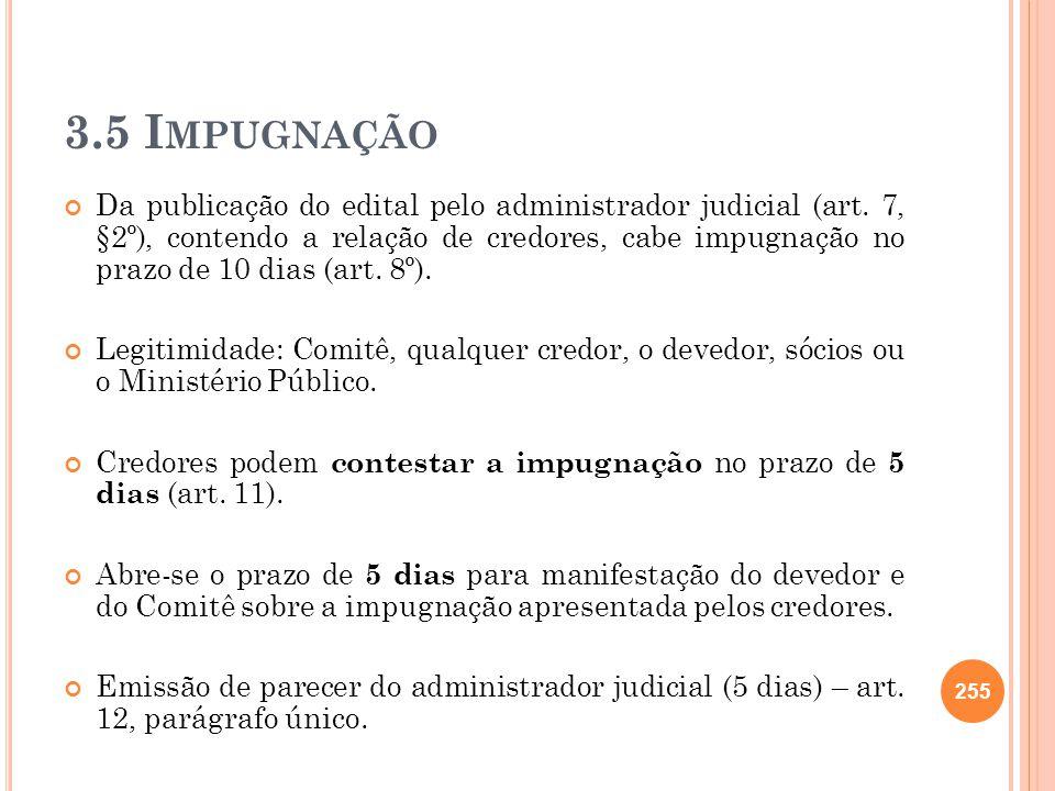 3.5 I MPUGNAÇÃO Da publicação do edital pelo administrador judicial (art. 7, §2º), contendo a relação de credores, cabe impugnação no prazo de 10 dias