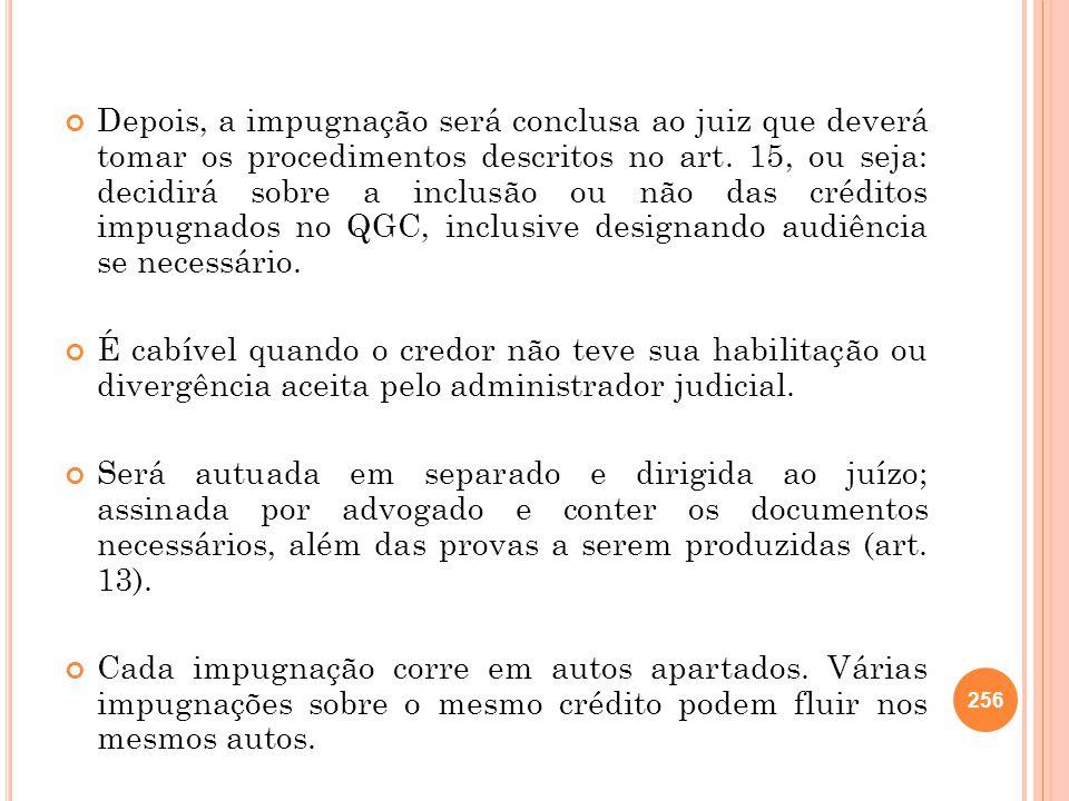 Depois, a impugnação será conclusa ao juiz que deverá tomar os procedimentos descritos no art. 15, ou seja: decidirá sobre a inclusão ou não das crédi