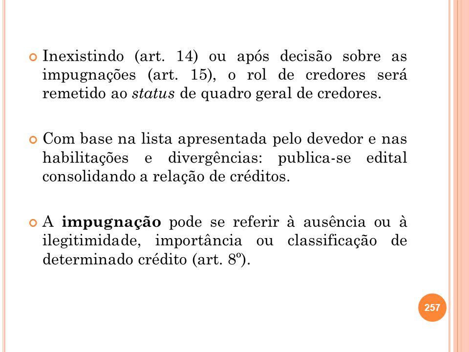 Inexistindo (art. 14) ou após decisão sobre as impugnações (art. 15), o rol de credores será remetido ao status de quadro geral de credores. Com base