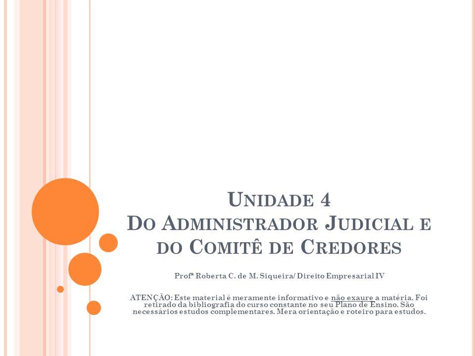 U NIDADE 4 D O A DMINISTRADOR J UDICIAL E DO C OMITÊ DE C REDORES Profª Roberta C. de M. Siqueira/ Direito Empresarial IV ATENÇÃO: Este material é mer