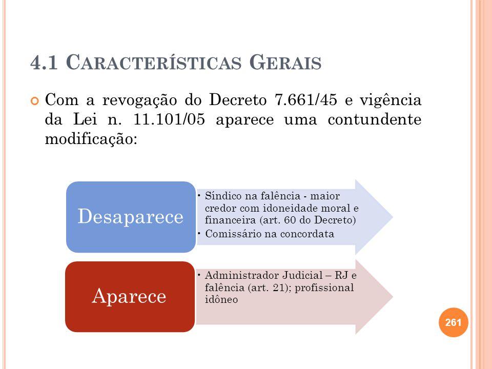 4.1 C ARACTERÍSTICAS G ERAIS Com a revogação do Decreto 7.661/45 e vigência da Lei n. 11.101/05 aparece uma contundente modificação: 261 Síndico na fa