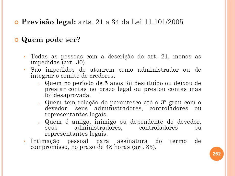 Previsão legal: arts. 21 a 34 da Lei 11.101/2005 Quem pode ser? Todas as pessoas com a descrição do art. 21, menos as impedidas (art. 30). São impedid