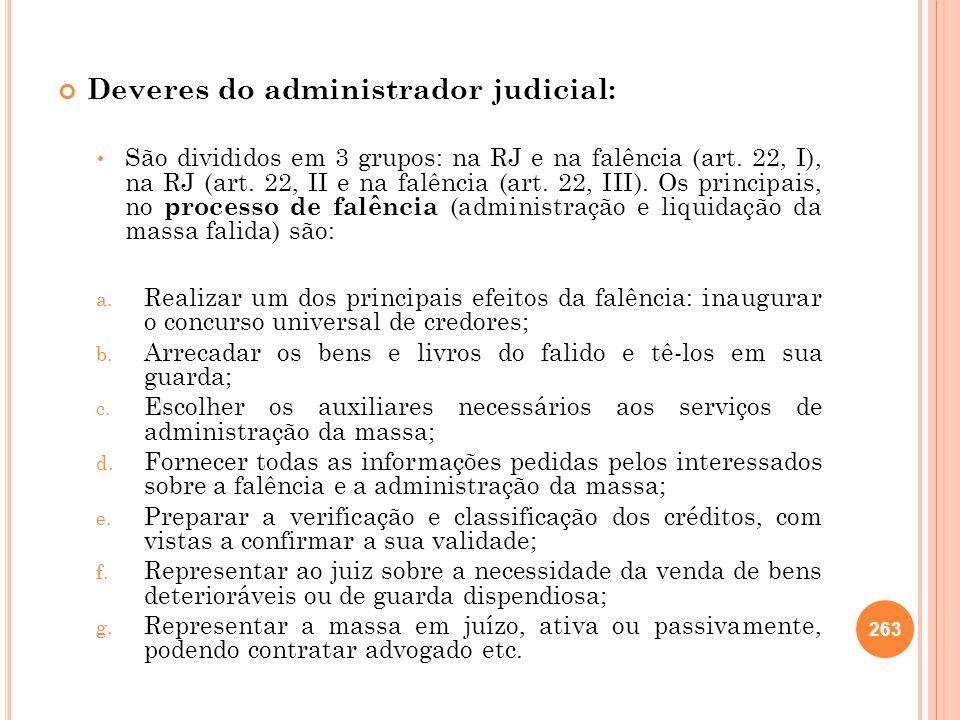 Deveres do administrador judicial: São divididos em 3 grupos: na RJ e na falência (art. 22, I), na RJ (art. 22, II e na falência (art. 22, III). Os pr