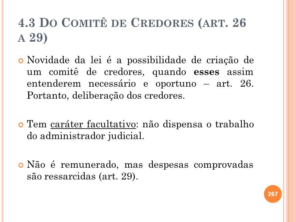 4.3 D O C OMITÊ DE C REDORES ( ART. 26 A 29) Novidade da lei é a possibilidade de criação de um comitê de credores, quando esses assim entenderem nece