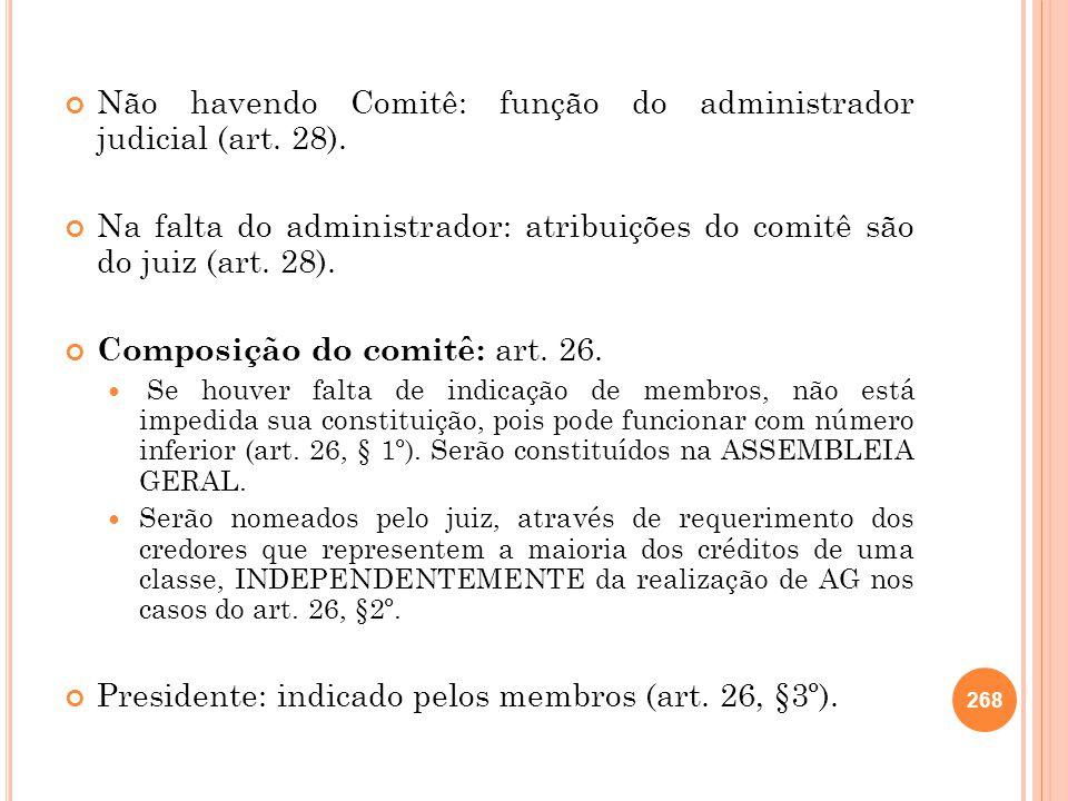 Não havendo Comitê: função do administrador judicial (art. 28). Na falta do administrador: atribuições do comitê são do juiz (art. 28). Composição do
