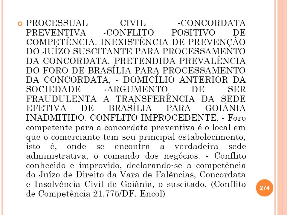 PROCESSUAL CIVIL -CONCORDATA PREVENTIVA -CONFLITO POSITIVO DE COMPETÊNCIA. INEXISTÊNCIA DE PREVENÇÃO DO JUÍZO SUSCITANTE PARA PROCESSAMENTO DA CONCORD