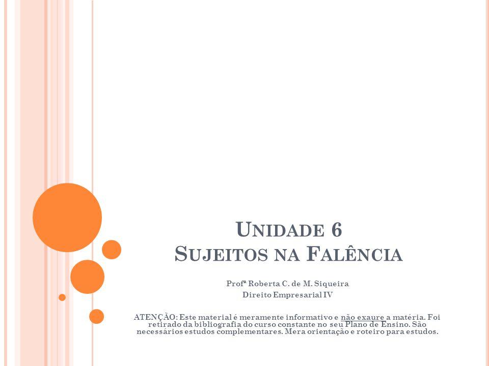 U NIDADE 6 S UJEITOS NA F ALÊNCIA Profª Roberta C. de M. Siqueira Direito Empresarial IV ATENÇÃO: Este material é meramente informativo e não exaure a