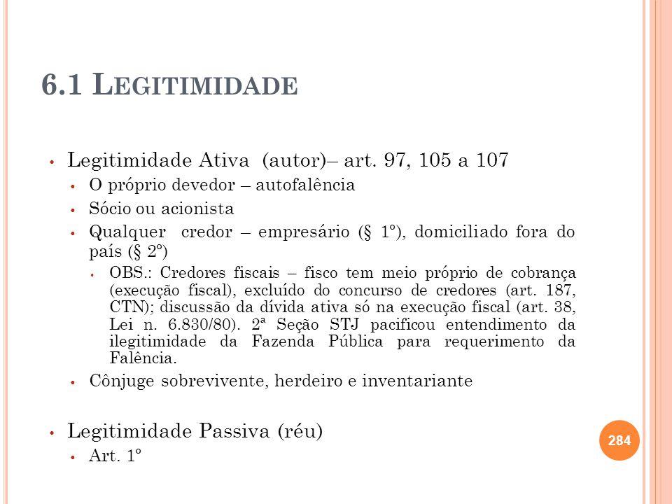 6.1 L EGITIMIDADE Legitimidade Ativa (autor)– art. 97, 105 a 107 O próprio devedor – autofalência Sócio ou acionista Qualquer credor – empresário (§ 1
