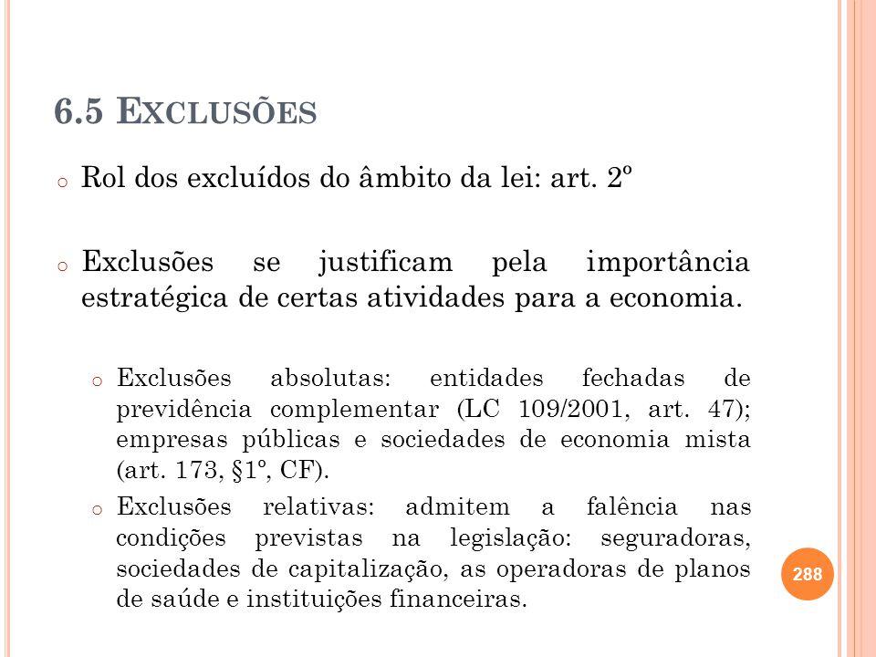 6.5 E XCLUSÕES o Rol dos excluídos do âmbito da lei: art. 2º o Exclusões se justificam pela importância estratégica de certas atividades para a econom