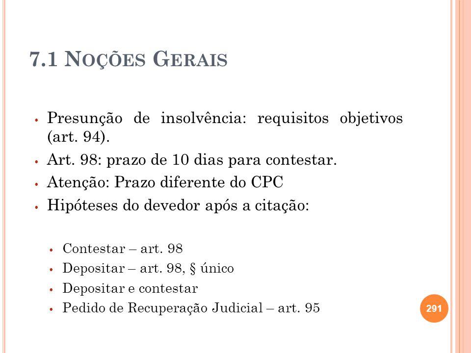 7.1 N OÇÕES G ERAIS Presunção de insolvência: requisitos objetivos (art. 94). Art. 98: prazo de 10 dias para contestar. Atenção: Prazo diferente do CP