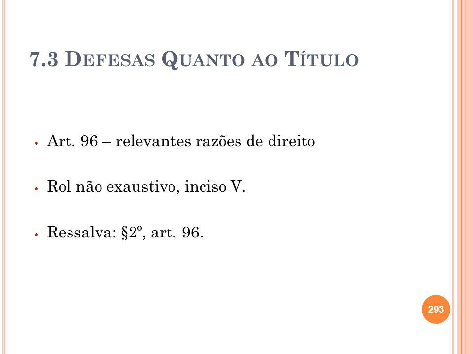7.3 D EFESAS Q UANTO AO T ÍTULO Art. 96 – relevantes razões de direito Rol não exaustivo, inciso V. Ressalva: §2º, art. 96. 293