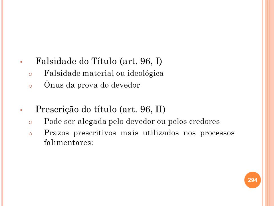Falsidade do Título (art. 96, I) o Falsidade material ou ideológica o Ônus da prova do devedor Prescrição do título (art. 96, II) o Pode ser alegada p