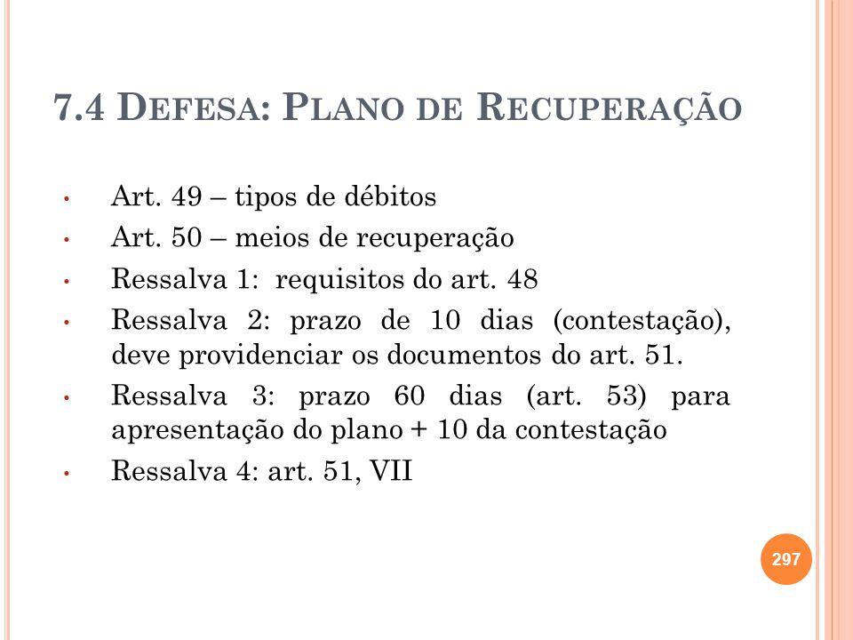 7.4 D EFESA : P LANO DE R ECUPERAÇÃO Art. 49 – tipos de débitos Art. 50 – meios de recuperação Ressalva 1: requisitos do art. 48 Ressalva 2: prazo de