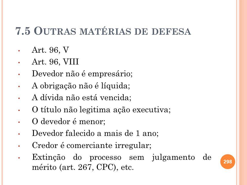 7.5 O UTRAS MATÉRIAS DE DEFESA Art. 96, V Art. 96, VIII Devedor não é empresário; A obrigação não é líquida; A dívida não está vencida; O título não l
