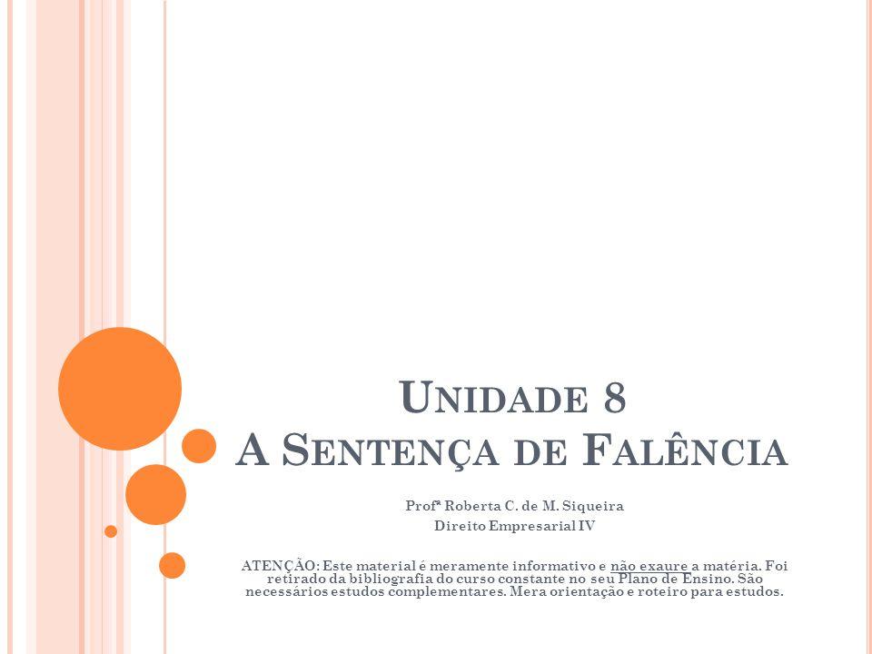 U NIDADE 8 A S ENTENÇA DE F ALÊNCIA Profª Roberta C. de M. Siqueira Direito Empresarial IV ATENÇÃO: Este material é meramente informativo e não exaure