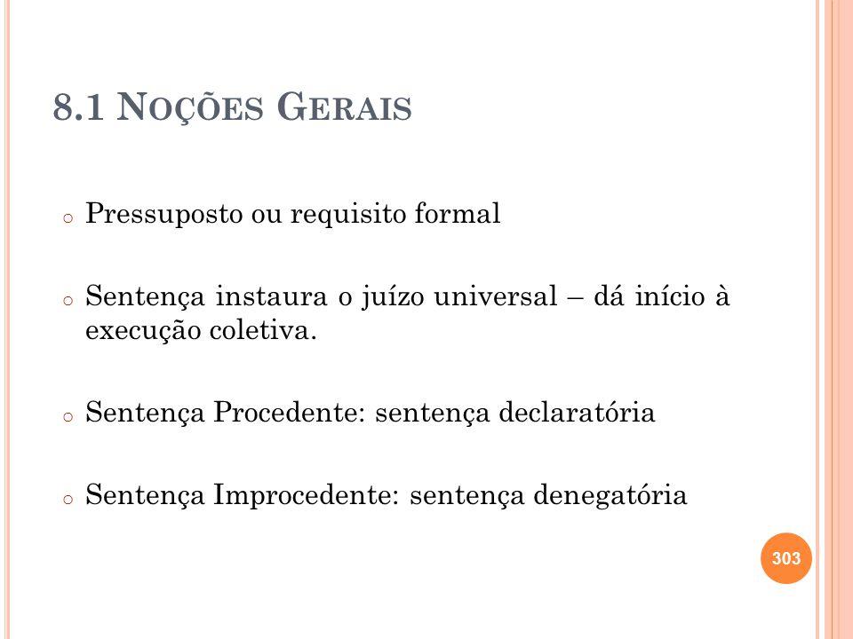 8.1 N OÇÕES G ERAIS o Pressuposto ou requisito formal o Sentença instaura o juízo universal – dá início à execução coletiva. o Sentença Procedente: se
