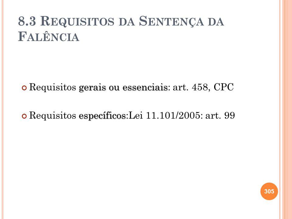 8.3 R EQUISITOS DA S ENTENÇA DA F ALÊNCIA gerais ou essenciais Requisitos gerais ou essenciais: art. 458, CPC específicos Requisitos específicos:Lei 1